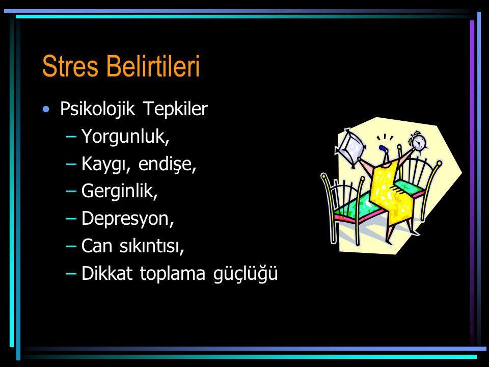 Stres Belirtileri •Psikolojik Tepkiler –Yorgunluk, –Kaygı, endişe, –Gerginlik, –Depresyon, –Can sıkıntısı, –Dikkat toplama güçlüğü