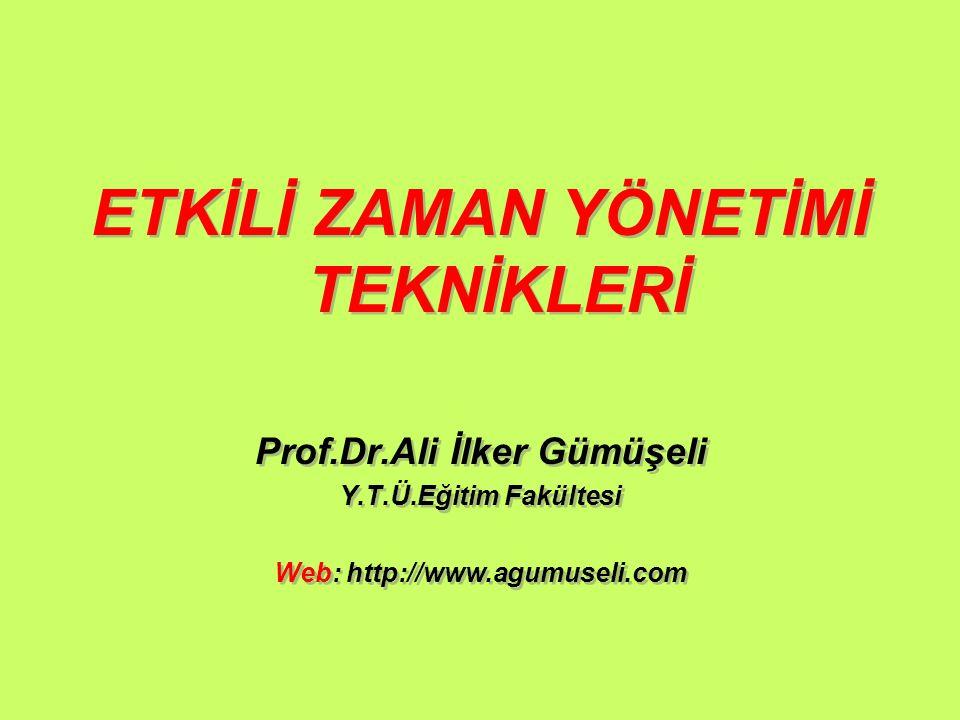 ETKİLİ ZAMAN YÖNETİMİ TEKNİKLERİ Prof.Dr.Ali İlker Gümüşeli Y.T.Ü.Eğitim Fakültesi Web: http://www.agumuseli.com ETKİLİ ZAMAN YÖNETİMİ TEKNİKLERİ Prof
