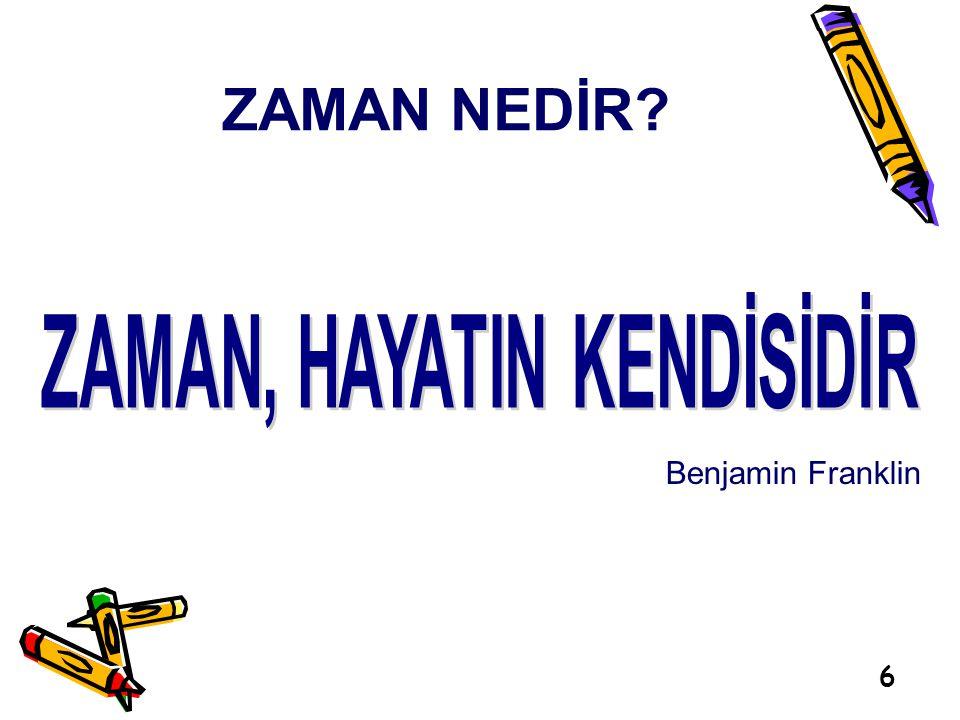 6 ZAMAN NEDİR? Benjamin Franklin