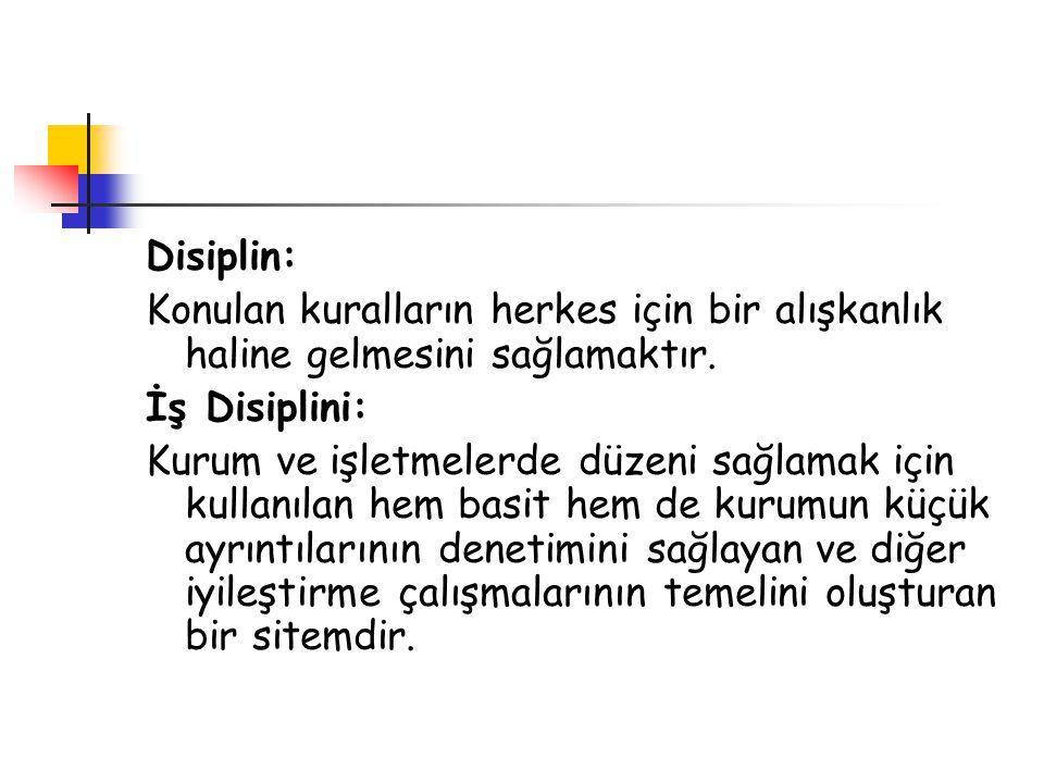 Disiplin: Konulan kuralların herkes için bir alışkanlık haline gelmesini sağlamaktır. İş Disiplini: Kurum ve işletmelerde düzeni sağlamak için kullanı