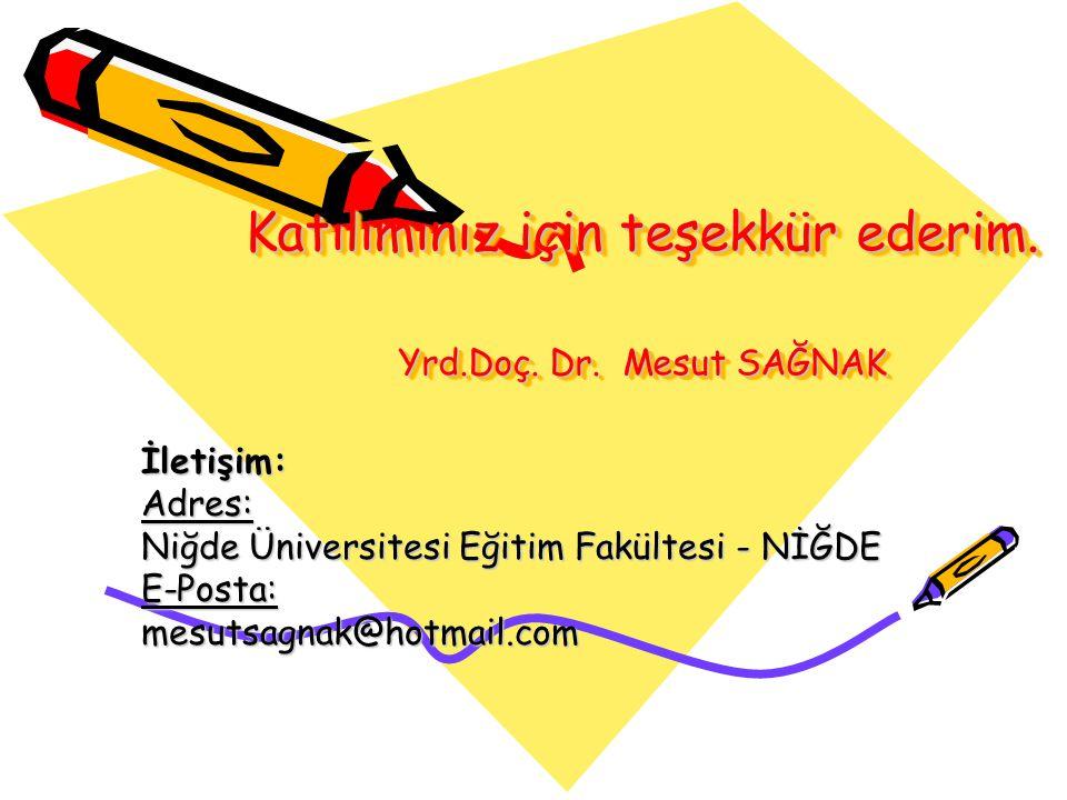 Katılımınız için teşekkür ederim. Yrd.Doç. Dr. Mesut SAĞNAK İletişim:Adres: Niğde Üniversitesi Eğitim Fakültesi - NİĞDE E-Posta:mesutsagnak@hotmail.co