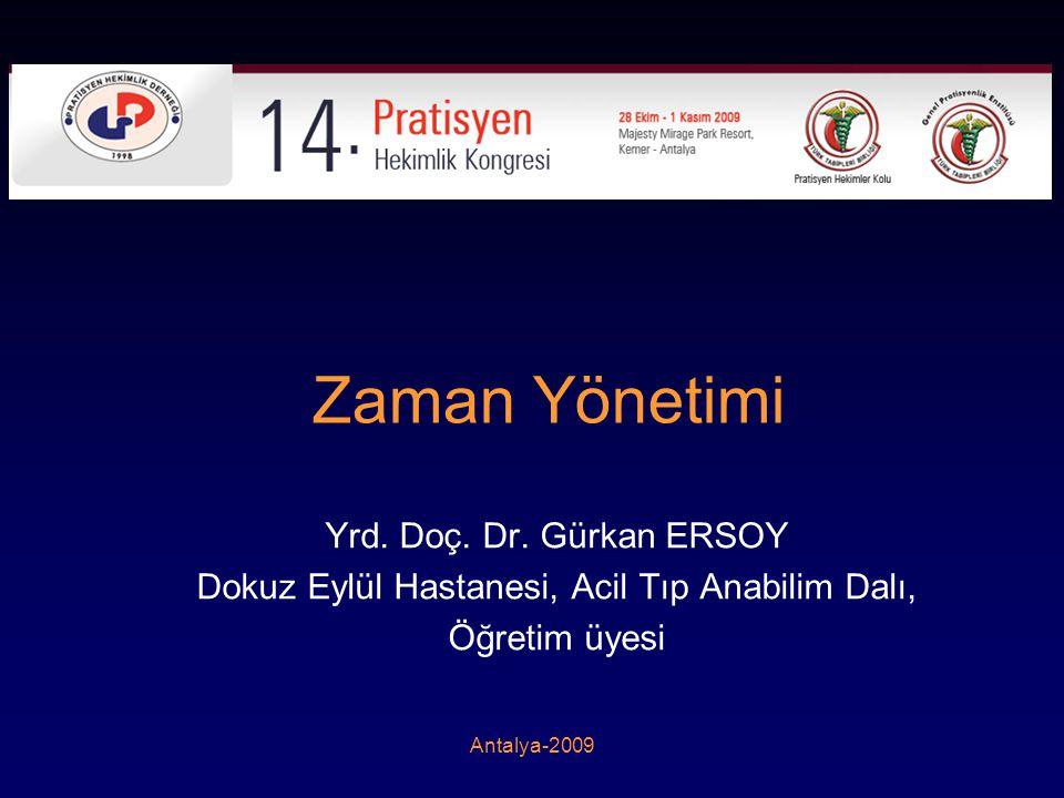 Antalya-2009 Zaman Yönetimi Yrd. Doç. Dr. Gürkan ERSOY Dokuz Eylül Hastanesi, Acil Tıp Anabilim Dalı, Öğretim üyesi