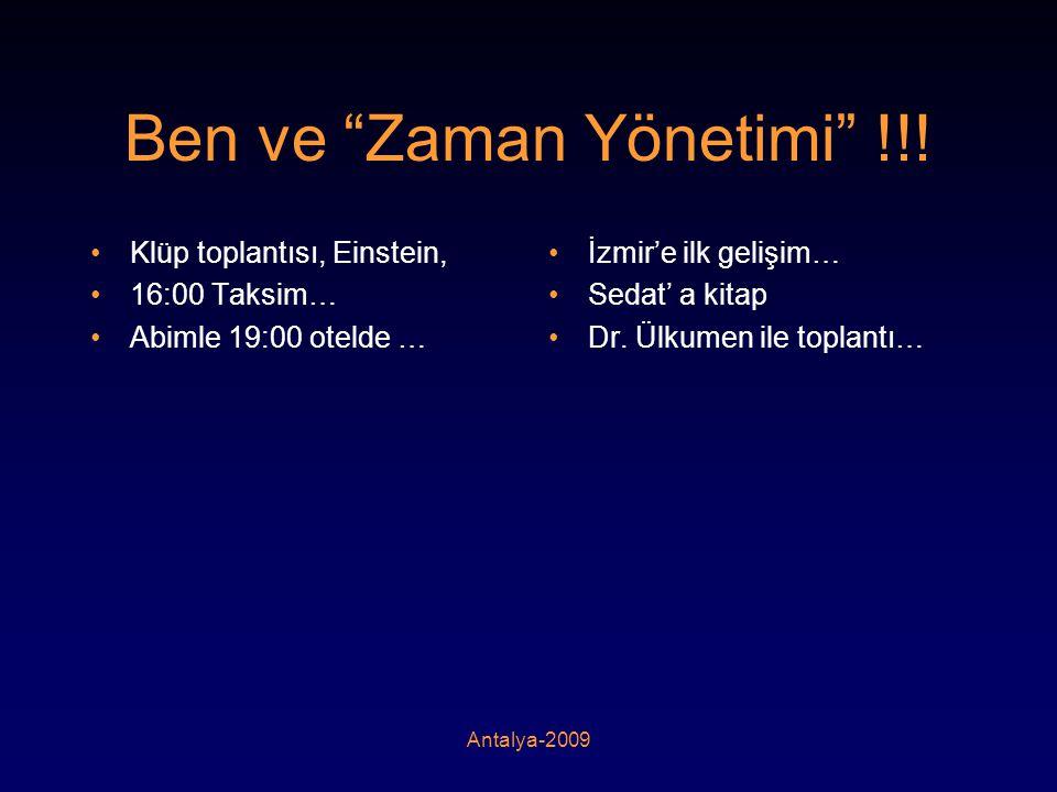 """Antalya-2009 Ben ve """"Zaman Yönetimi"""" !!! •Klüp toplantısı, Einstein, •16:00 Taksim… •Abimle 19:00 otelde … •İzmir'e ilk gelişim… •Sedat' a kitap •Dr."""