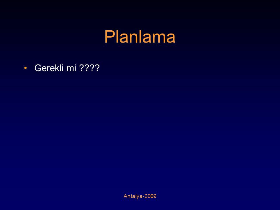 Antalya-2009 Planlama •Gerekli mi ????