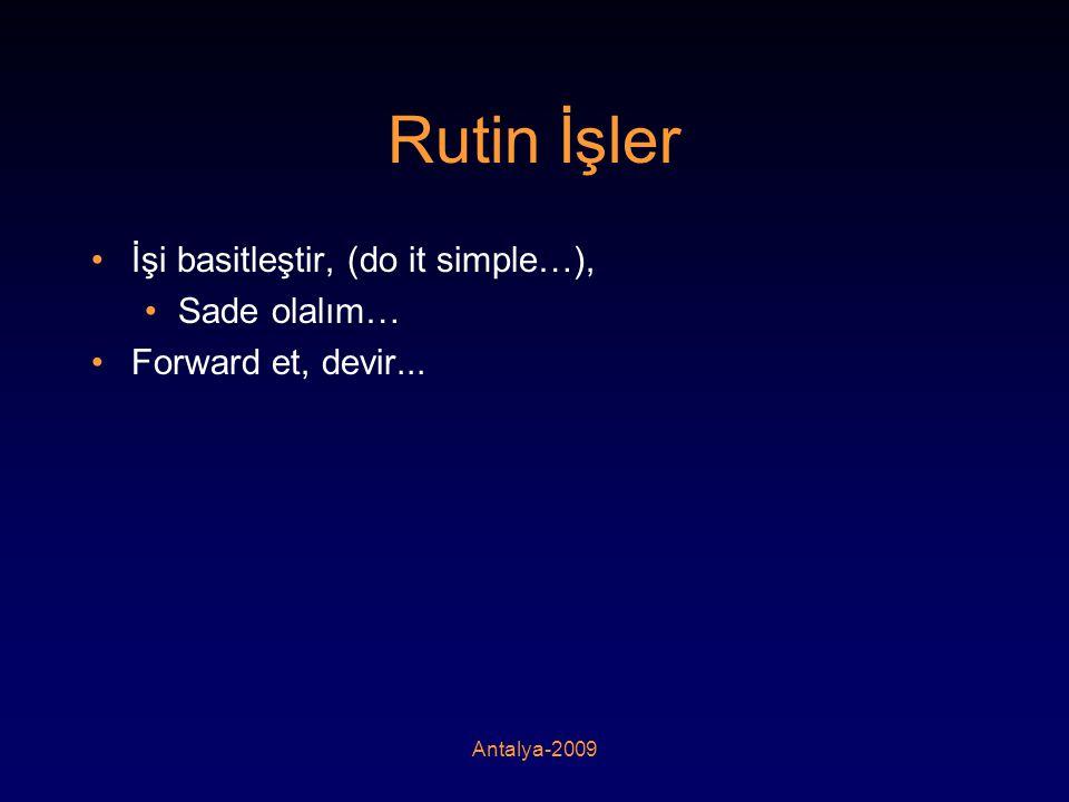 Rutin İşler •İşi basitleştir, (do it simple…), •Sade olalım… •Forward et, devir...