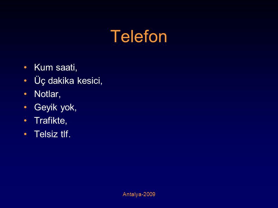 Antalya-2009 Telefon •Kum saati, •Üç dakika kesici, •Notlar, •Geyik yok, •Trafikte, •Telsiz tlf.