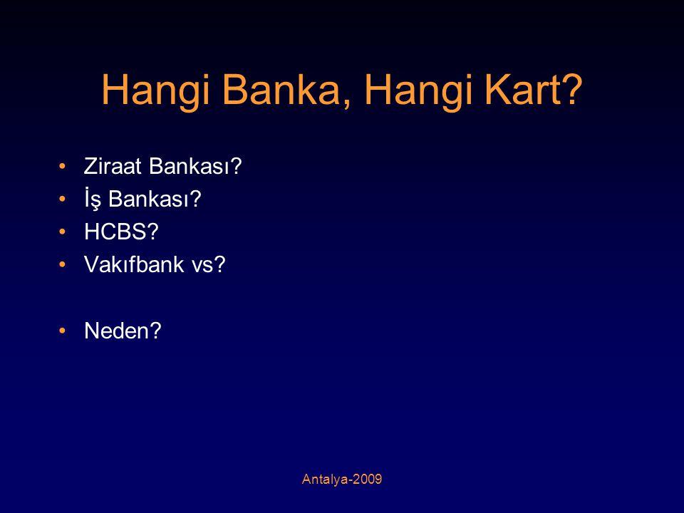 Hangi Banka, Hangi Kart? •Ziraat Bankası? •İş Bankası? •HCBS? •Vakıfbank vs? •Neden?