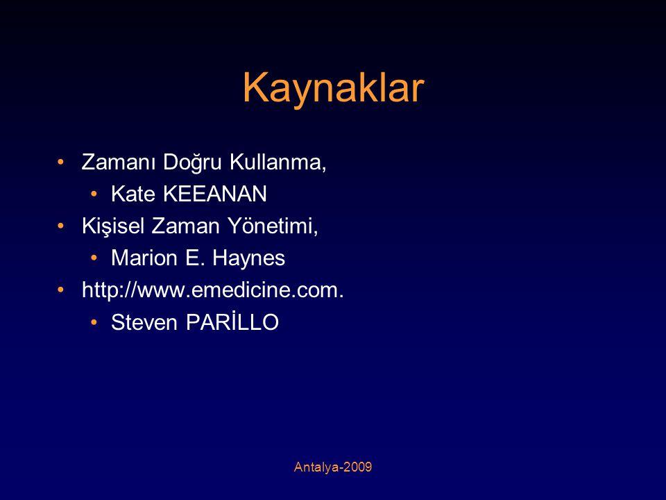 Antalya-2009 Kaynaklar •Zamanı Doğru Kullanma, •Kate KEEANAN •Kişisel Zaman Yönetimi, •Marion E. Haynes •http://www.emedicine.com. •Steven PARİLLO