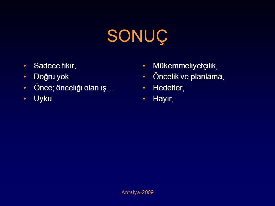 Antalya-2009 SONUÇ •Sadece fikir, •Doğru yok… •Önce; önceliği olan iş… •Uyku •Mükemmeliyetçilik, •Öncelik ve planlama, •Hedefler, •Hayır,