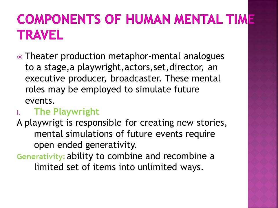 Theater production metaphor-mental analogues to a stage,a playwright,actors,set,director, an executive producer, broadcaster. These mental roles may