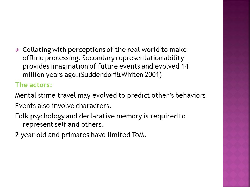  Collating with perceptions of the real world to make offline processing. Secondary representation ability provides imagination of future events and