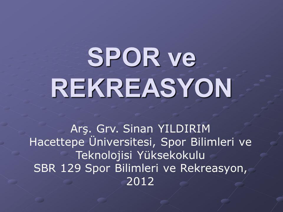 SPOR ve REKREASYON Arş. Grv. Sinan YILDIRIM Hacettepe Üniversitesi, Spor Bilimleri ve Teknolojisi Yüksekokulu SBR 129 Spor Bilimleri ve Rekreasyon, 20