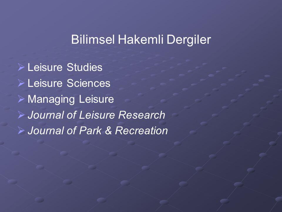   Leisure Studies   Leisure Sciences   Managing Leisure   Journal of Leisure Research   Journal of Park & Recreation Bilimsel Hakemli Dergil