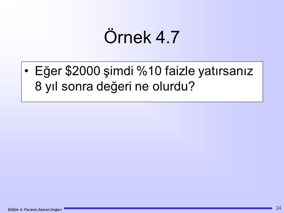 Bölüm 4: Paranın Zaman Değeri 24 Örnek 4.7 •Eğer $2000 şimdi %10 faizle yatırsanız 8 yıl sonra değeri ne olurdu?