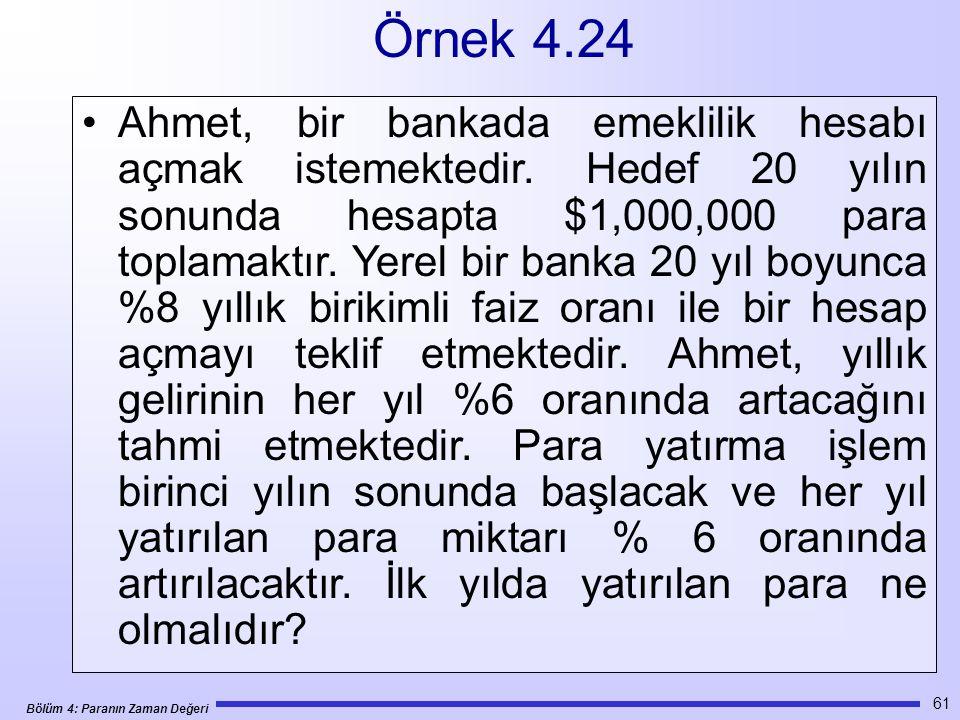 Bölüm 4: Paranın Zaman Değeri 61 •Ahmet, bir bankada emeklilik hesabı açmak istemektedir.