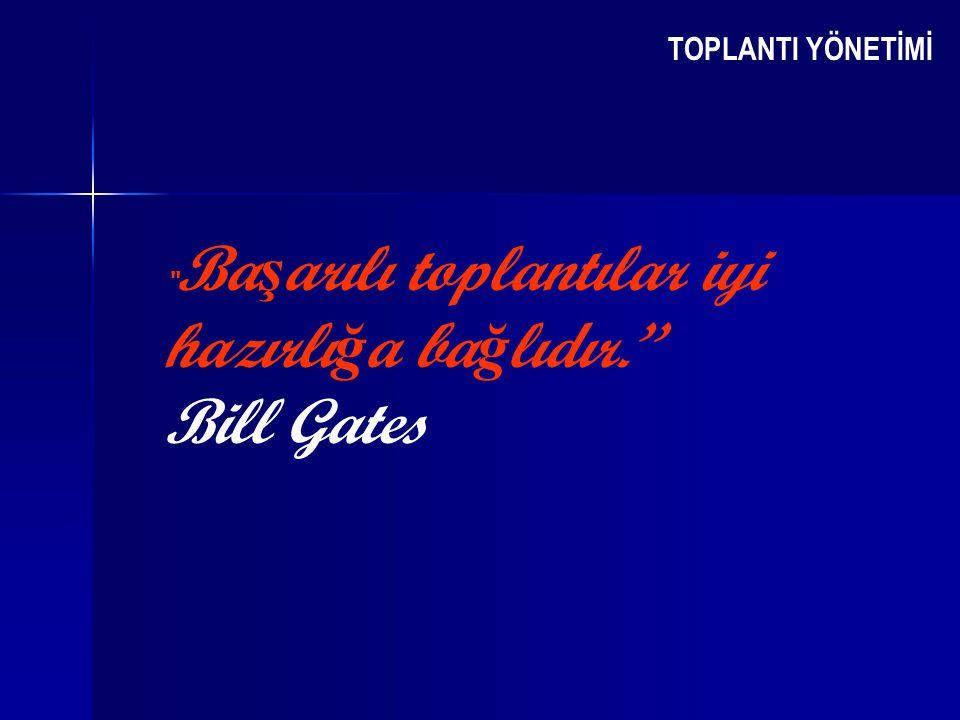 """TOPLANTI YÖNETİMİ """" Ba ş arılı toplantılar iyi hazırlı ğ a ba ğ lıdır.'' Bill Gates"""