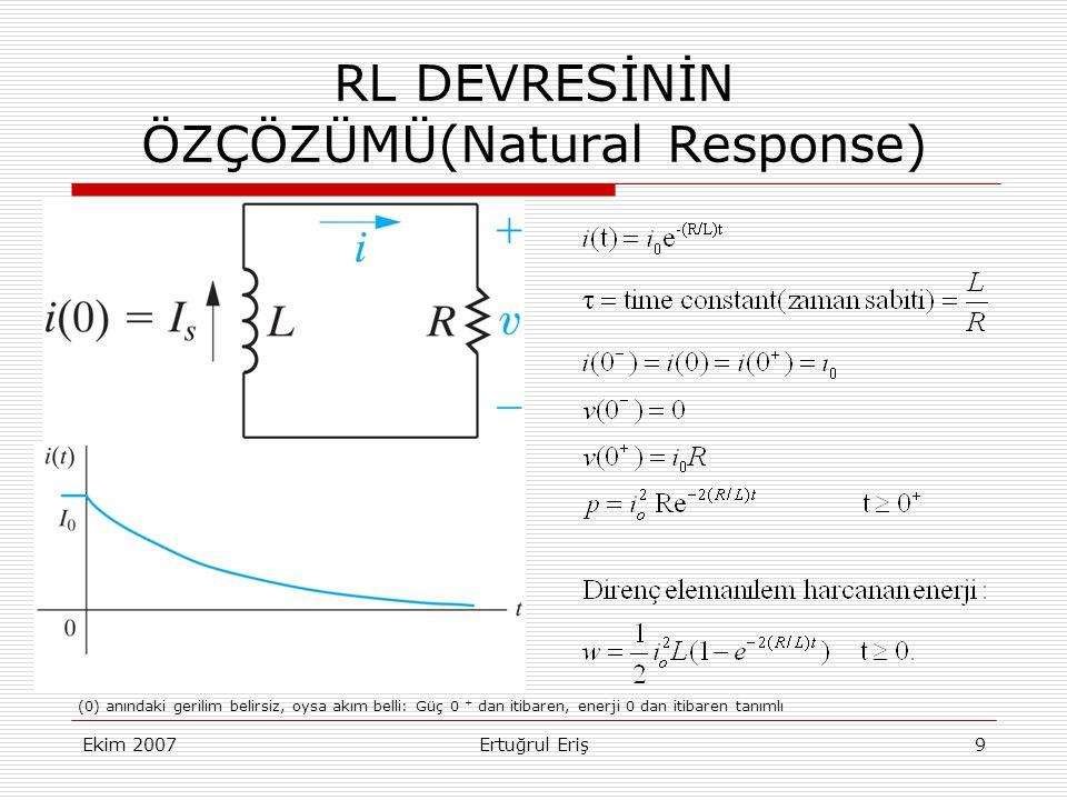 Ekim 2007Ertuğrul Eriş9 RL DEVRESİNİN ÖZÇÖZÜMÜ(Natural Response) (0) anındaki gerilim belirsiz, oysa akım belli: Güç 0 + dan itibaren, enerji 0 dan itibaren tanımlı