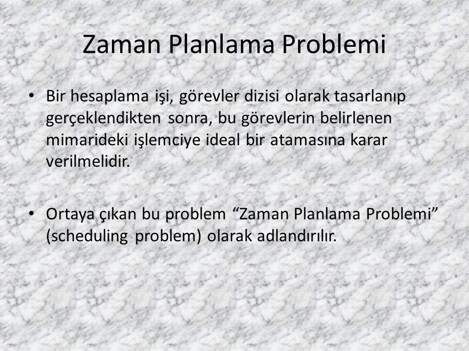Zaman Planlama Problemi • Bir hesaplama işi, görevler dizisi olarak tasarlanıp gerçeklendikten sonra, bu görevlerin belirlenen mimarideki işlemciye id