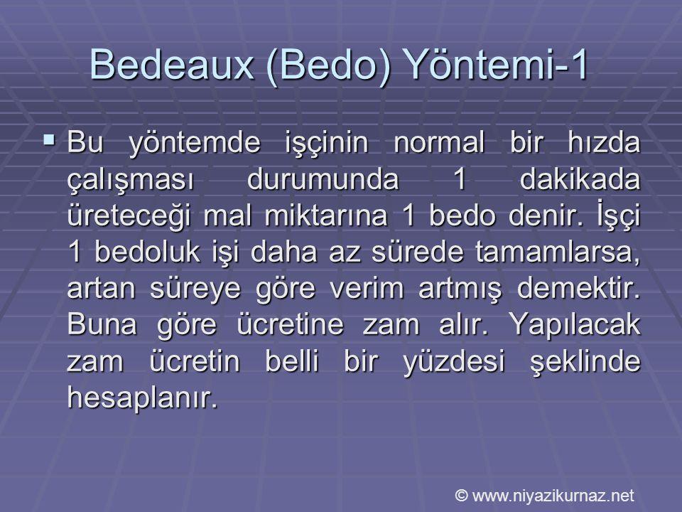 Bedeaux (Bedo) Yöntemi-1  Bu yöntemde işçinin normal bir hızda çalışması durumunda 1 dakikada üreteceği mal miktarına 1 bedo denir.