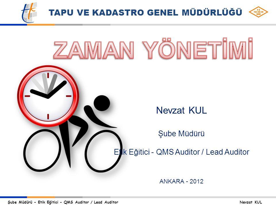 Şube Müdürü - Etik Eğitici - QMS Auditor / Lead Auditor Nevzat KUL TAPU VE KADASTRO GENEL MÜDÜRLÜĞÜ Nevzat KUL Şube Müdürü Etik Eğitici - QMS Auditor / Lead Auditor ANKARA - 2012