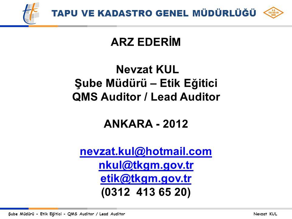 Şube Müdürü - Etik Eğitici - QMS Auditor / Lead Auditor Nevzat KUL TAPU VE KADASTRO GENEL MÜDÜRLÜĞÜ ARZ EDERİM Nevzat KUL Şube Müdürü – Etik Eğitici QMS Auditor / Lead Auditor ANKARA - 2012 nevzat.kul@hotmail.com nkul@tkgm.gov.tr etik@tkgm.gov.tr (0312 413 65 20)