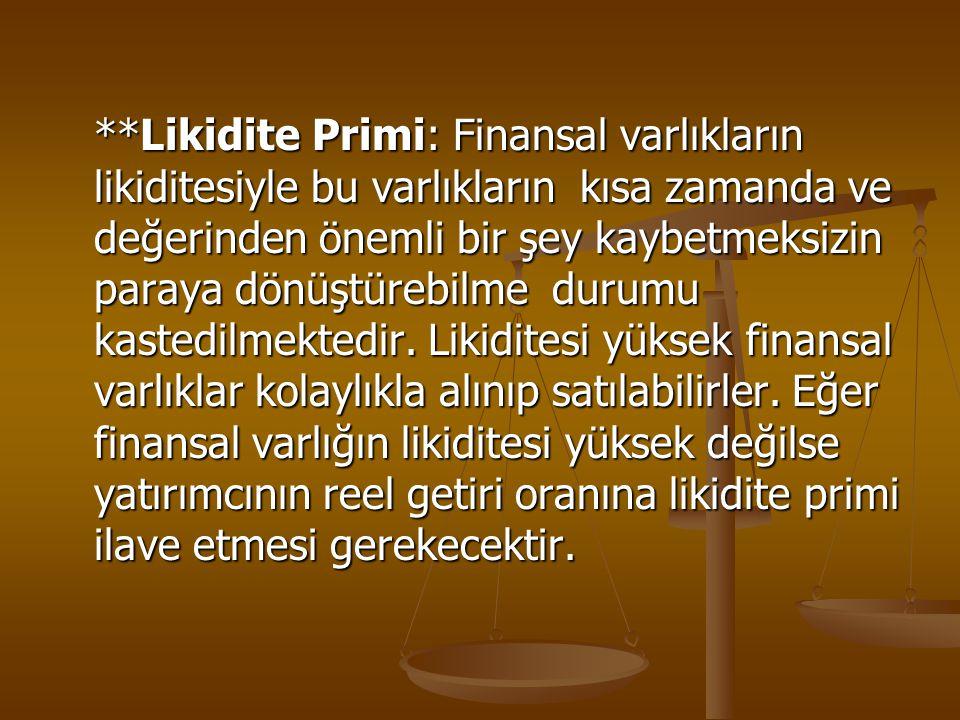 **Likidite Primi: Finansal varlıkların likiditesiyle bu varlıkların kısa zamanda ve değerinden önemli bir şey kaybetmeksizin paraya dönüştürebilme dur