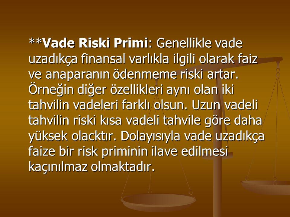 **Vade Riski Primi: Genellikle vade uzadıkça finansal varlıkla ilgili olarak faiz ve anaparanın ödenmeme riski artar. Örneğin diğer özellikleri aynı o