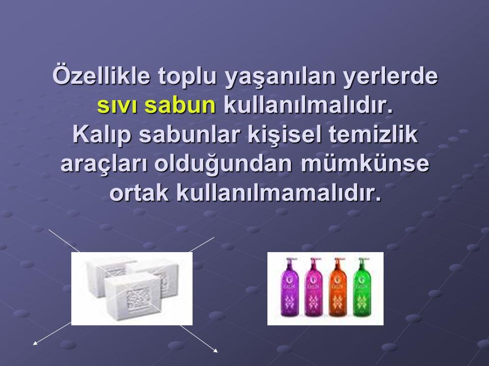 Özellikle toplu yaşanılan yerlerde sıvı sabun kullanılmalıdır. Kalıp sabunlar kişisel temizlik araçları olduğundan mümkünse ortak kullanılmamalıdır.