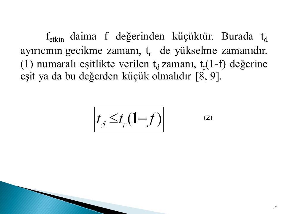 21 (2) f etkin daima f değerinden küçüktür.