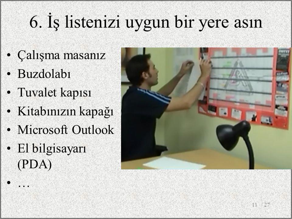 6. İş listenizi uygun bir yere asın •Çalışma masanız •Buzdolabı •Tuvalet kapısı •Kitabınızın kapağı •Microsoft Outlook •El bilgisayarı (PDA) •… / 2711