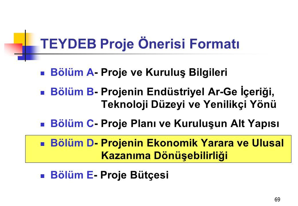 69 TEYDEB Proje Önerisi Formatı  Bölüm A- Proje ve Kuruluş Bilgileri  Bölüm B- Projenin Endüstriyel Ar-Ge İçeriği, Teknoloji Düzeyi ve Yenilikçi Yön