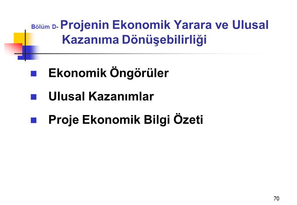 70 Bölüm D- Projenin Ekonomik Yarara ve Ulusal Kazanıma Dönüşebilirliği  Ekonomik Öngörüler  Ulusal Kazanımlar  Proje Ekonomik Bilgi Özeti