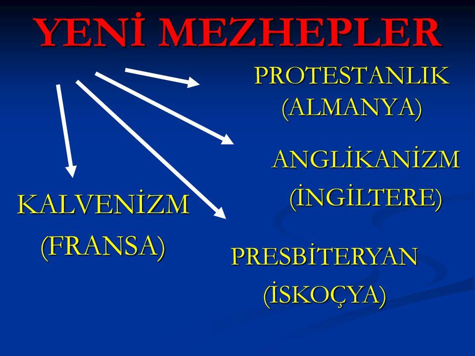 YENİ MEZHEPLER PROTESTANLIK(ALMANYA) KALVENİZM(FRANSA) ANGLİKANİZM(İNGİLTERE) PRESBİTERYAN(İSKOÇYA)