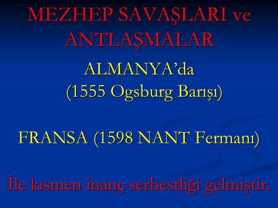 MEZHEP SAVAŞLARI ve ANTLAŞMALAR ALMANYA'da (1555 Ogsburg Barışı) FRANSA (1598 NANT Fermanı) İle kısmen inanç serbestliği gelmiştir.