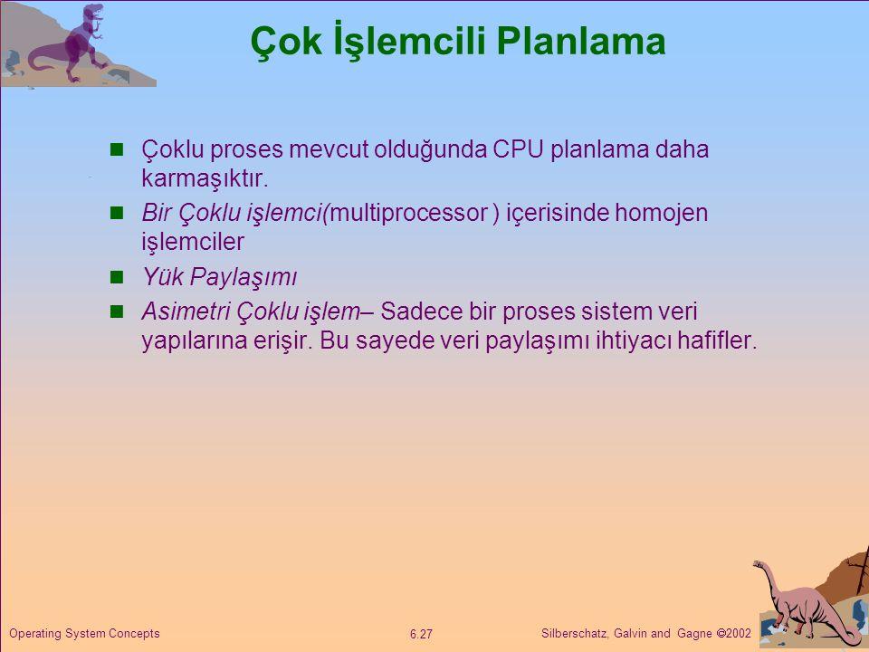 Silberschatz, Galvin and Gagne  2002 6.27 Operating System Concepts Çok İşlemcili Planlama  Çoklu proses mevcut olduğunda CPU planlama daha karmaşık
