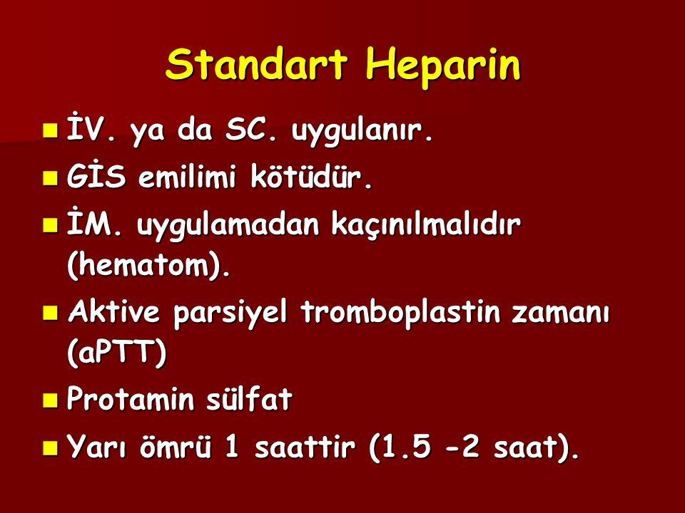 Standart Heparin  İV. ya da SC. uygulanır.  GİS emilimi kötüdür.  İM. uygulamadan kaçınılmalıdır (hematom).  Aktive parsiyel tromboplastin zamanı
