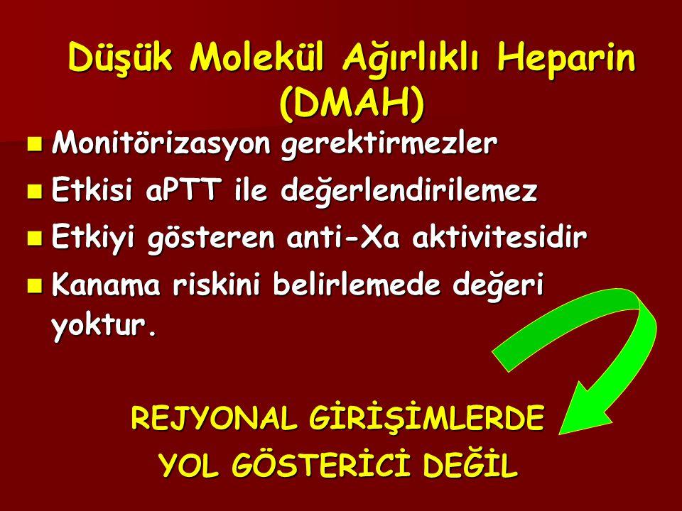 Düşük Molekül Ağırlıklı Heparin (DMAH)  Monitörizasyon gerektirmezler  Etkisi aPTT ile değerlendirilemez  Etkiyi gösteren anti-Xa aktivitesidir  K