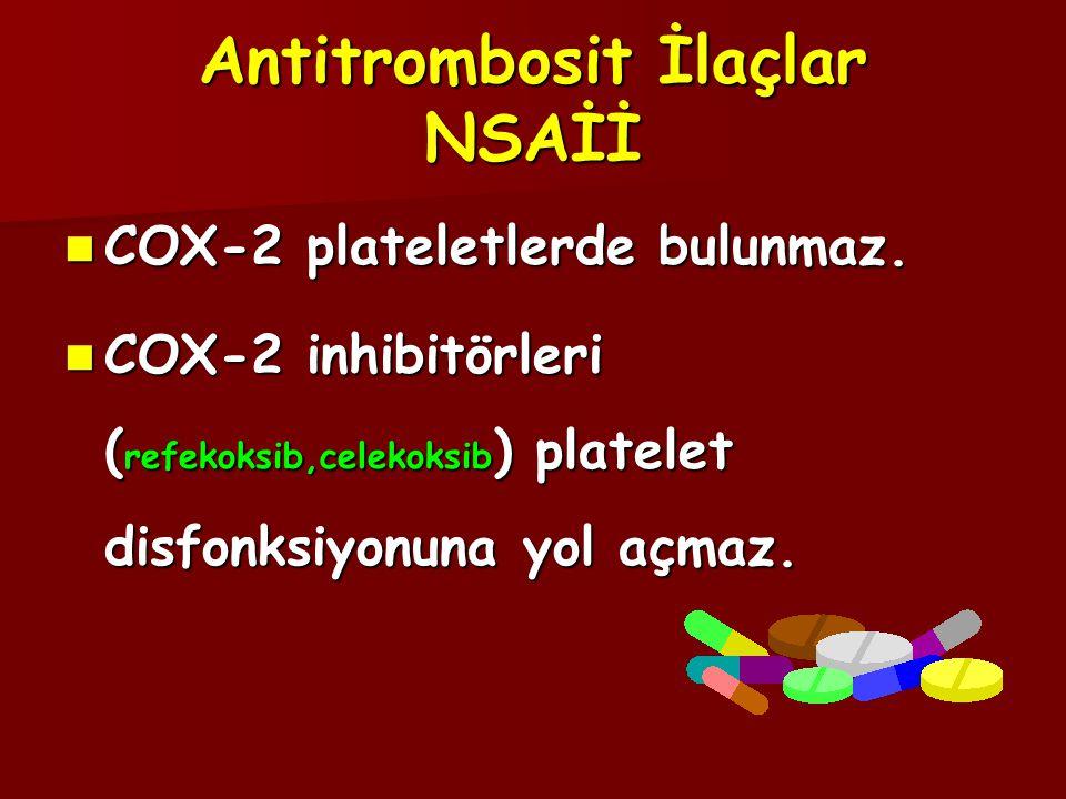 Antitrombosit İlaçlar NSAİİ  COX-2 plateletlerde bulunmaz.  COX-2 inhibitörleri ( refekoksib,celekoksib ) platelet disfonksiyonuna yol açmaz.
