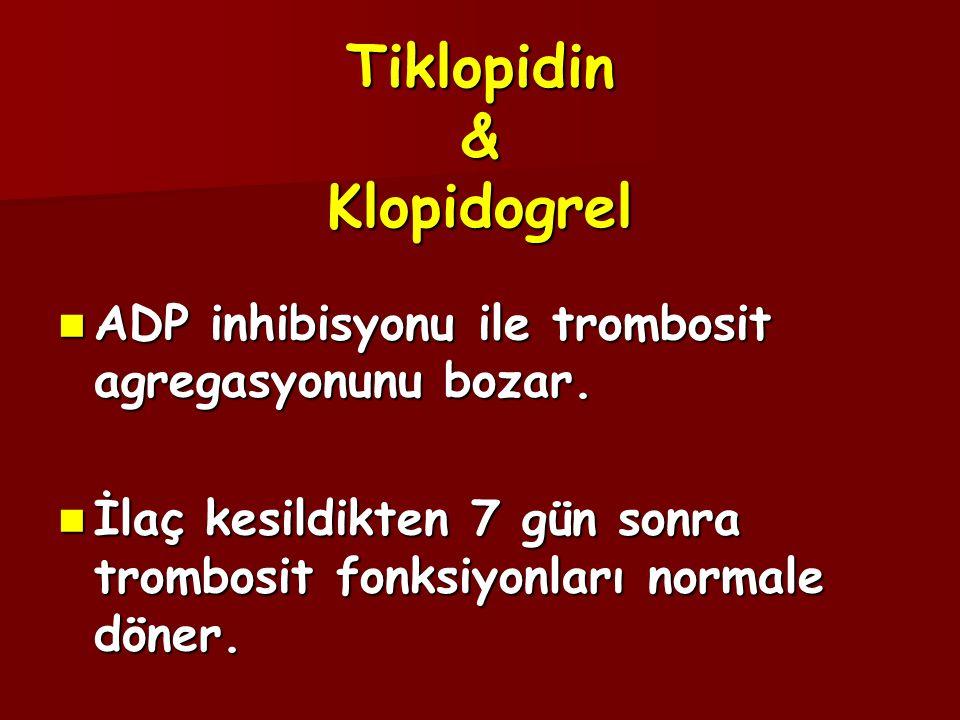  ADP inhibisyonu ile trombosit agregasyonunu bozar.  İlaç kesildikten 7 gün sonra trombosit fonksiyonları normale döner. Tiklopidin & Klopidogrel