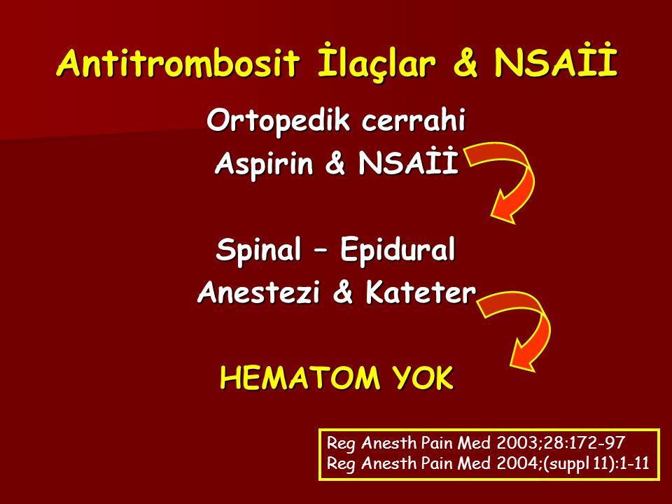Antitrombosit İlaçlar & NSAİİ Ortopedik cerrahi Aspirin & NSAİİ Spinal – Epidural Anestezi & Kateter HEMATOM YOK Reg Anesth Pain Med 2003;28:172-97 Reg Anesth Pain Med 2004;(suppl 11):1-11