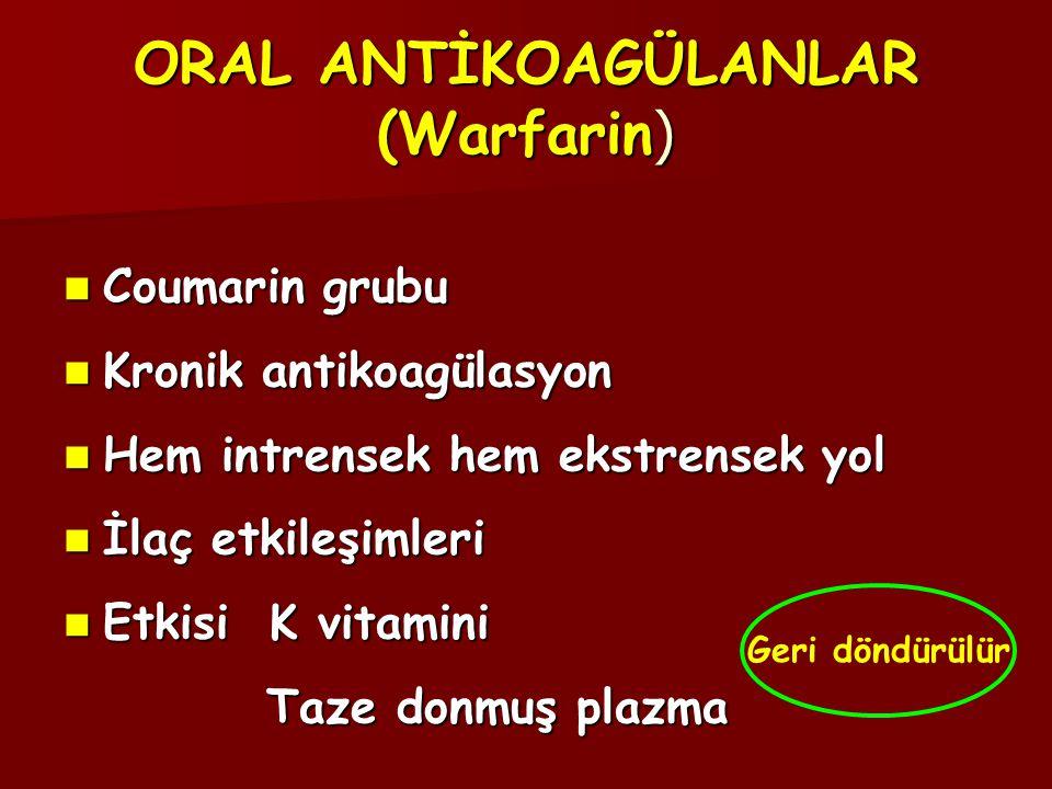 ORAL ANTİKOAGÜLANLAR (Warfarin )  Coumarin grubu  Kronik antikoagülasyon  Hem intrensek hem ekstrensek yol  İlaç etkileşimleri  Etkisi K vitamini Taze donmuş plazma Taze donmuş plazma Geri döndürülür