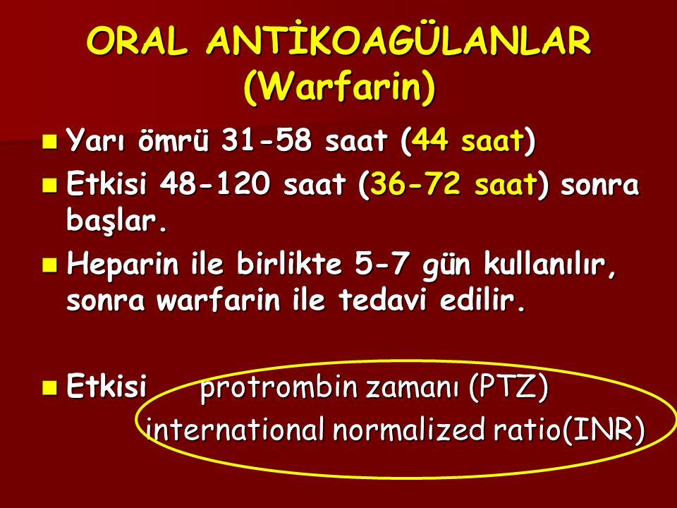 ORAL ANTİKOAGÜLANLAR (Warfarin)  Yarı ömrü 31-58 saat (44 saat)  Etkisi 48-120 saat (36-72 saat) sonra başlar.  Heparin ile birlikte 5-7 gün kullan