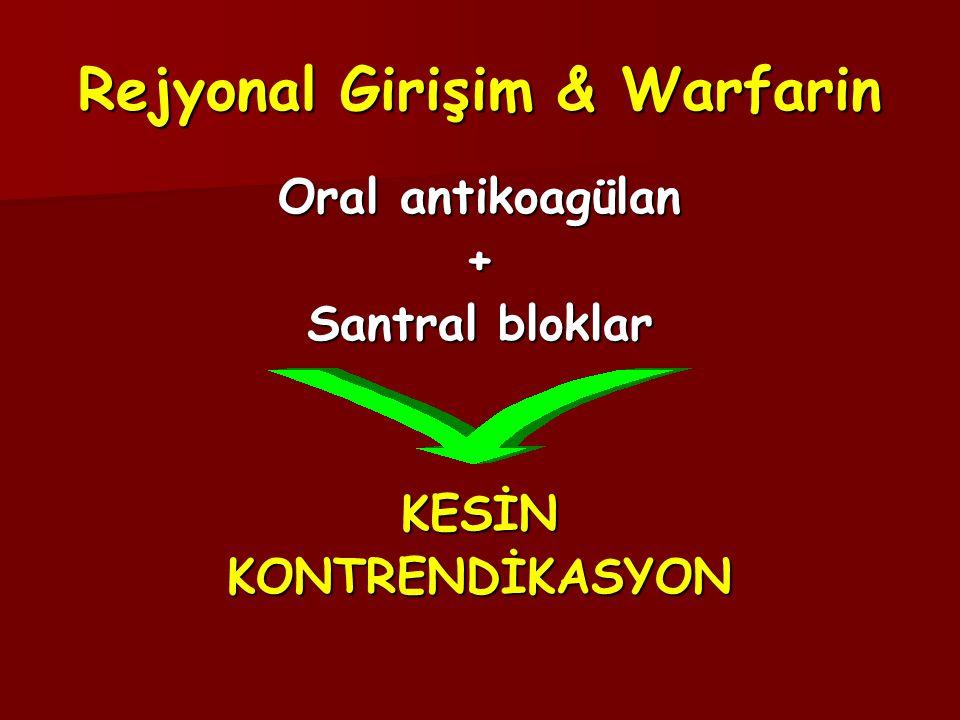 Rejyonal Girişim & Warfarin Oral antikoagülan + Santral bloklar KESİNKONTRENDİKASYON