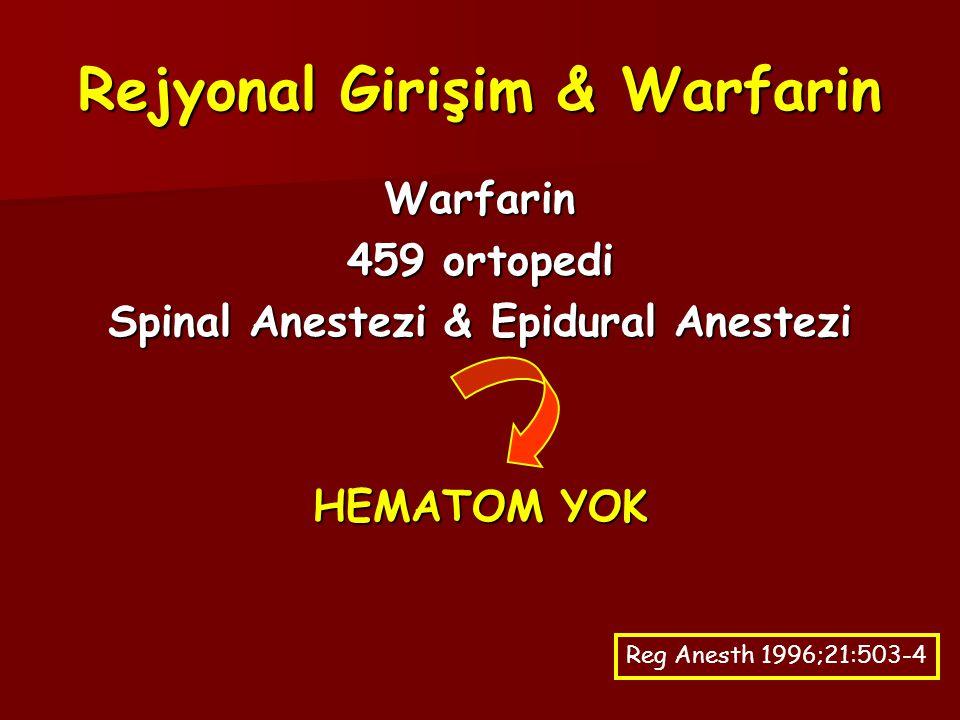 Rejyonal Girişim & Warfarin Warfarin 459 ortopedi Spinal Anestezi & Epidural Anestezi HEMATOM YOK Reg Anesth 1996;21:503-4
