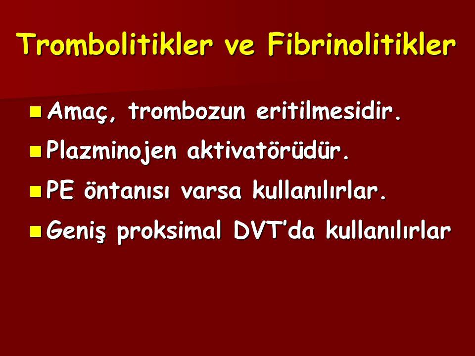 Trombolitikler ve Fibrinolitikler  Amaç, trombozun eritilmesidir.  Plazminojen aktivatörüdür.  PE öntanısı varsa kullanılırlar.  Geniş proksimal D