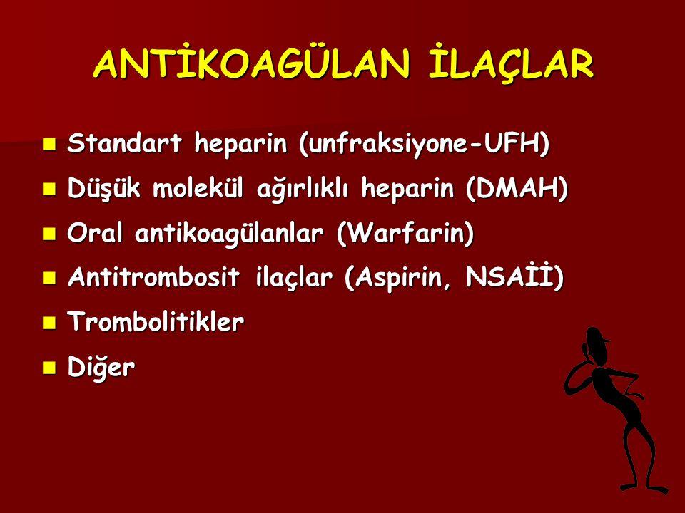 ANTİKOAGÜLAN İLAÇLAR  Standart heparin (unfraksiyone-UFH)  Düşük molekül ağırlıklı heparin (DMAH)  Oral antikoagülanlar (Warfarin)  Antitrombosit
