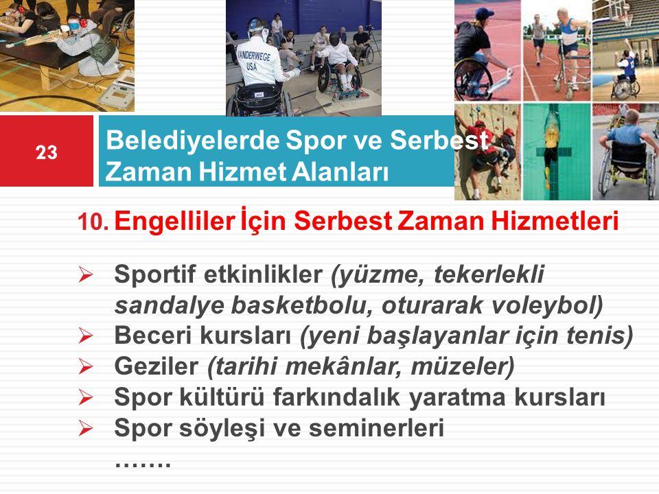 23 10. Engelliler İçin Serbest Zaman Hizmetleri  Sportif etkinlikler (yüzme, tekerlekli sandalye basketbolu, oturarak voleybol)  Beceri kursları (ye
