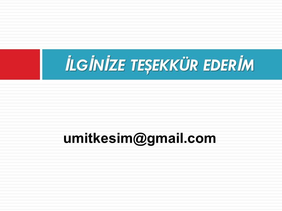 İ LG İ N İ ZE TEŞEKKÜR EDER İ M umitkesim@gmail.com
