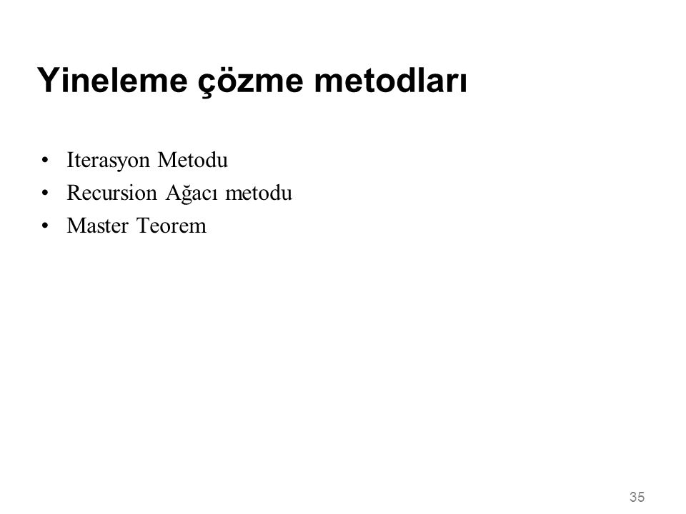 35 Yineleme çözme metodları •Iterasyon Metodu •Recursion Ağacı metodu •Master Teorem