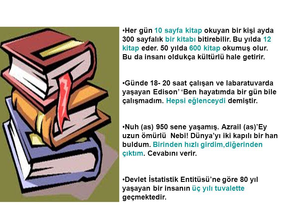 •Her gün 10 sayfa kitap okuyan bir kişi ayda 300 sayfalık bir kitabı bitirebilir. Bu yılda 12 kitap eder. 50 yılda 600 kitap okumuş olur. Bu da insanı